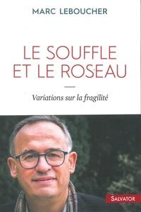 LE SOUFFLE ET LE ROSEAU, VARIATIONS SUR LA FRAGILITE