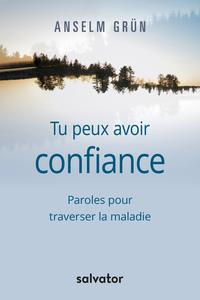 TU PEUX AVOIR CONFIANCE. PAROLES POUR TRAVERSER LA MALADIE