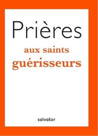 PRIERES AUX SAINTS GUERISSEURS