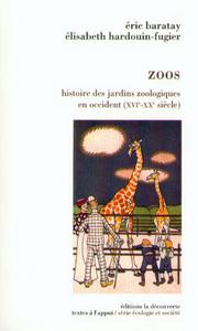 ZOOS HISTOIRE DES JARDINS ZOOLOGIQUES EN OCCIDENT,XVIE-XXE SIECLE