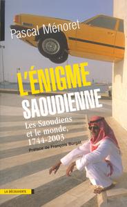 L'ENIGME SAOUDIENNE LES SAOUDIENS ET LE MONDE, 1744-2003