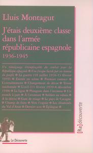 J'ETAIS DEUXIEME CLASSE DANS L'ARMEE REPUBLICAINE ESPAGNOLE 1936-1945