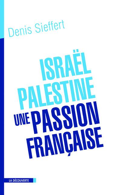 ISRAEL-PALESTINE, UNE PASSION FRANCAISE