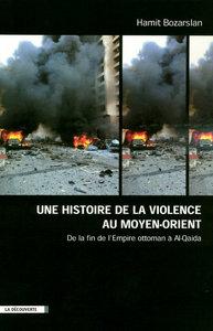 UNE HISTOIRE DE LA VIOLENCE AU MOYEN ORIENT