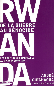 RWANDA, DE LA GUERRE AU GENOCIDE LES POLITIQUES CRIMINELLES AU RWANDA, 1990-1994