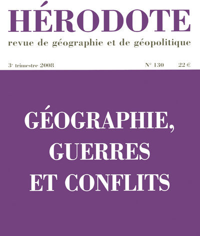 HERODOTE - NUMERO 130 - GEOGRAPHIE, GUERRES ET CONFLITS