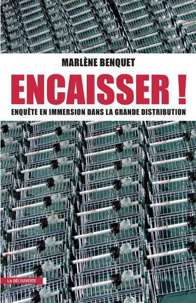 ENCAISSER ! ENQUETE EN IMMERSION DANS LA GRANDE DISTRIBUTION