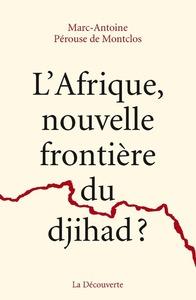 L'AFRIQUE, NOUVELLE FRONTIERE DU DJIHAD ?