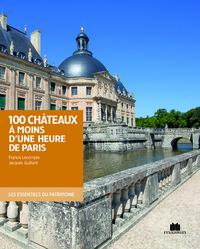 100 CHATEAUX A MOINS D'UNE HEURE DE PARIS