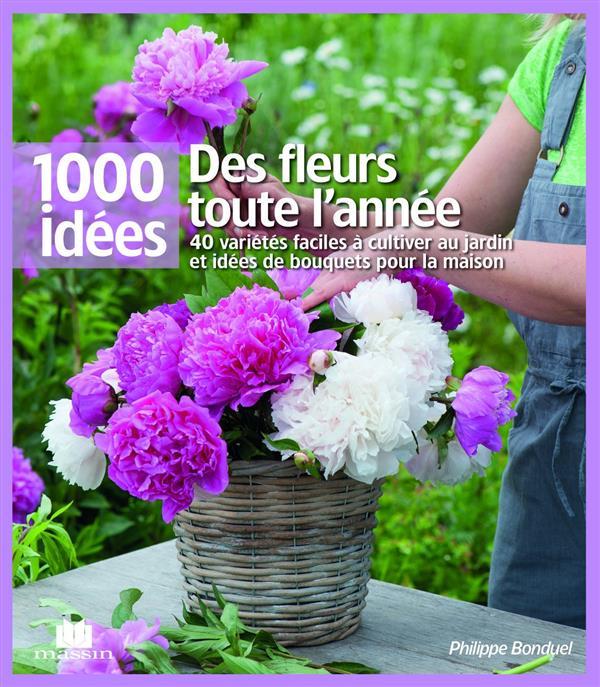 DES FLEURS TOUTE L'ANNEE 1000 IDEES