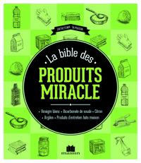 BIBLE DES PRODUITS MIRACLES (LA)