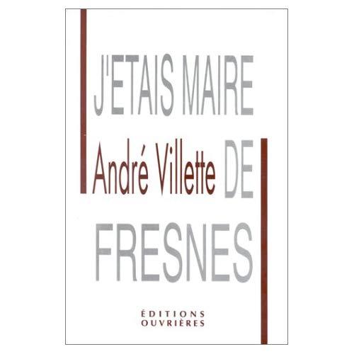 J'ETAIS MAIRE DE FRESNES