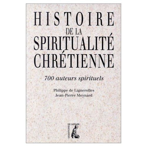 HISTOIRE DE LA SPIRITUALITE CHRETIENNE 700 AUTEURS SPIRITUELS