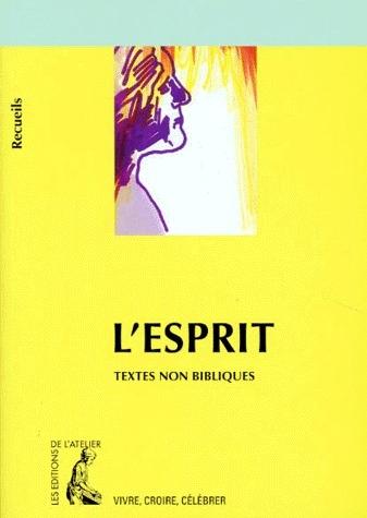 L'ESPRIT RECUEIL DE TEXTES NON BIBLIQUES POUR REFECHIR, MEDITER, CELEBRER