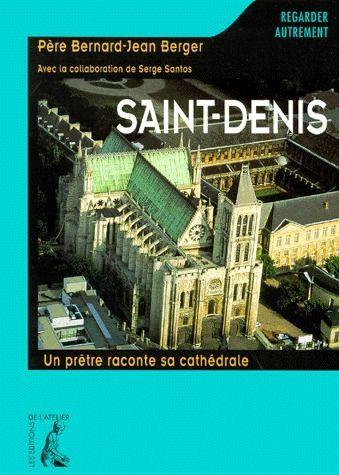 SAINT-DENIS UN PRETRE RACONTE SA CATHEDRALE