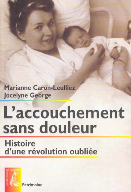 ACCOUCHEMENT SANS DOULEUR  HISTOIRE D'UNE REVOLUTION OUBLIEE