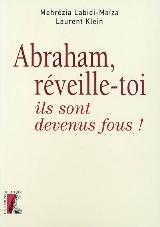 ABRAHAM, REVEILLE-TOI, ILS SONT DEVENUS FOUS !