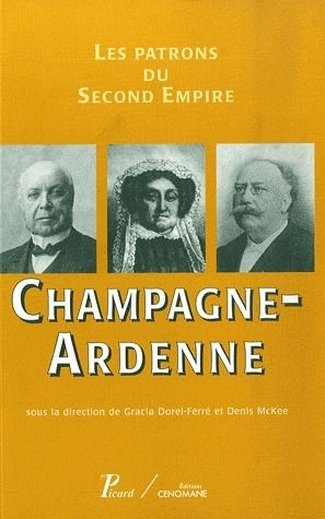 LES PATRONS DU SECOND EMPIRE T8 CHAMPAGNE-ARDENNE