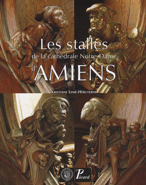 LES STALLES DE LA CATHEDRALE NOTRE-DAME D'AMIENS HISTOIRE, ICONOGRAPHIE