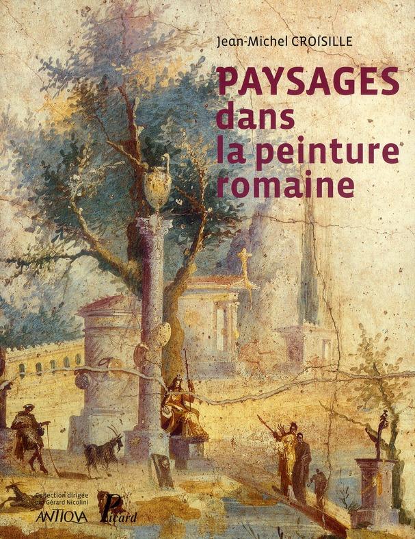 PAYSAGES DANS LA PEINTURE ROMAINE AUX ORIGINES D'UN GENRE PICTURAL