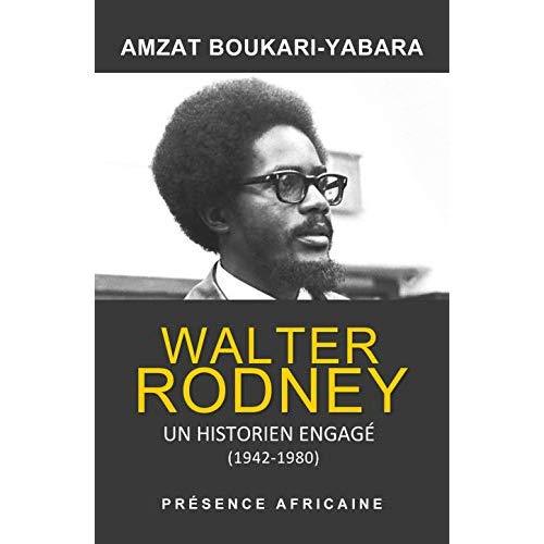 WALTER RODNEY, UN HISTORIEN ENGAGE