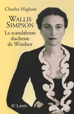 WALLIS SIMPSON, LA SCANDALEUSE DUCHESSE DE WINDSOR
