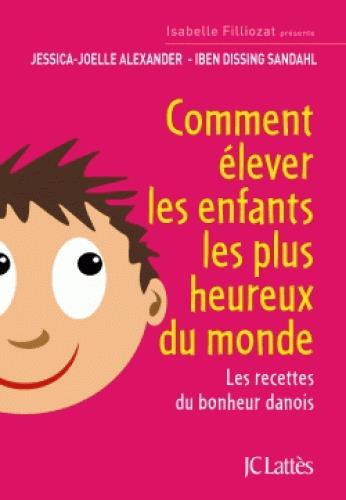 COMMENT ELEVER LES ENFANTS LES PLUS HEUREUX DU MONDE