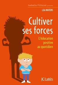 CULTIVER SES FORCES - L'EDUCATION POSITIVE AU QUOTIDIEN