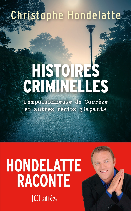 HISTOIRES CRIMINELLES - LE MONSTRE DE MONTMARTRE ET AUTRES FAITS DIVERS SANGLANTS