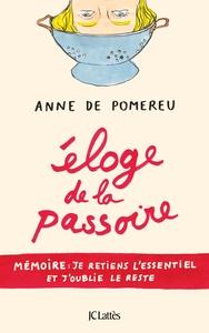 ELOGE DE LA PASSOIRE - MEMOIRE : JE RETIENS L'ESSENTIEL ET J'OUBLIE LE RESTE