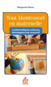 TOUT MONTESSORI EN MATERNELLE : MATHEMATIQUES, SCIENCES, DEVELOPPEMENT SENSORIEL