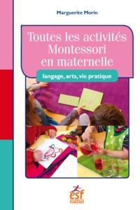 TOUTES LES ACTIVITES MONTESSORI EN MATERNELLE : LANGAGE, ARTS, VIE PRATIQUE