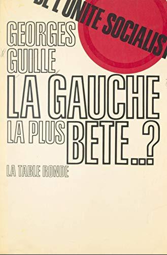 GAUCHE LA PLUS BETE(DE L'UNITE SOCIALISTE)
