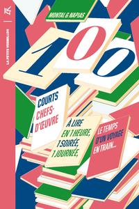 100 COURTS CHEFS-D'OEUVRE - A LIRE EN UNE HEURE, UNE SOIREE, UNE JOURNEE, LE TEMPS D'UN VOYAGE EN TR