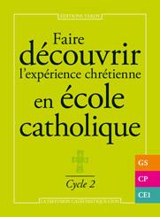 FAIRE DECOUVRIR L'EXPERIENCE CHRETIENNE EN ECOLE CATHOLIQUE - CYCLE 2