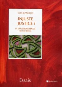INJUSTE JUSTICE ? LA DYNAMIQUE PENALE AU XXE SIECLE