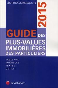 GUIDE DES PLUS-VALUES IMMOBILIERES DES PARTICULIERS - TABLEAUX, FORMULES, TEXTES, OUTILS