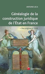 GENEALOGIE DE LA CONSTRUCTION JURIDIQUE DE L ETAT EN FRANCE
