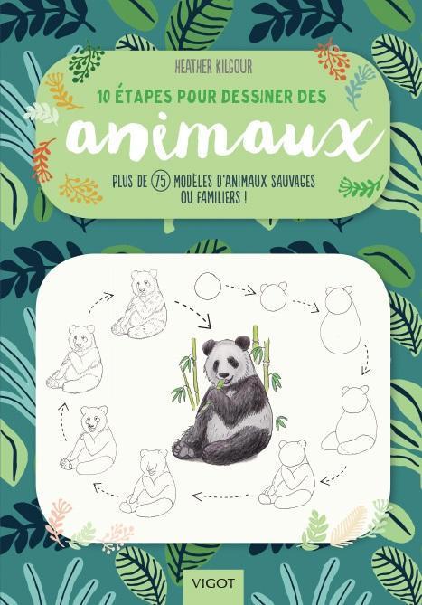 10 ETAPES POUR DESSINER DES ANIMAUX - PLUS DE 75 MODELES D'ANIMAUX SAUVAGES OU FAMILIERS !