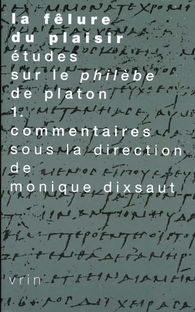 LA FELURE DU PLAISIR ETUDES SUR LE PHILEBE DE PLATON T 1,  COMMENTAIRES