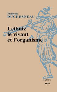 LEIBNIZ, LE VIVANT ET L ORGANISME