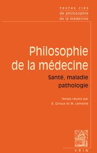 TEXTES CLES DE PHILOSOPHIE DE LA MEDECINE VOL II SANTE, MALADIE, PATHOLOGIE