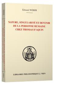 NATURE, SINGULARITE ET DEVENIR DE LA PERSONNE HUMAINE CHEZ THOMAS D AQUIN