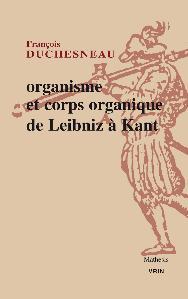 ORGANISME ET CORPS ORGANIQUE DE LEIBNIZ A KANT
