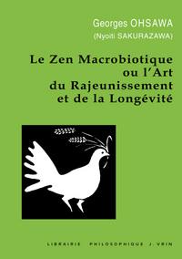 LE ZEN MACROBIOTIQUE OU L'ART DU RAJEUNISSEMENT ET DE LA LONGEVITE