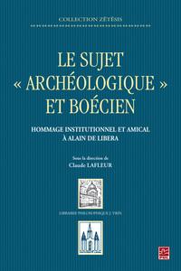 LE SUJET  ARCHEOLOGIQUE  ET BOECIEN HOMMAGE INSTITUTIONNEL ET AMICAL A ALAIN DE LIBERA
