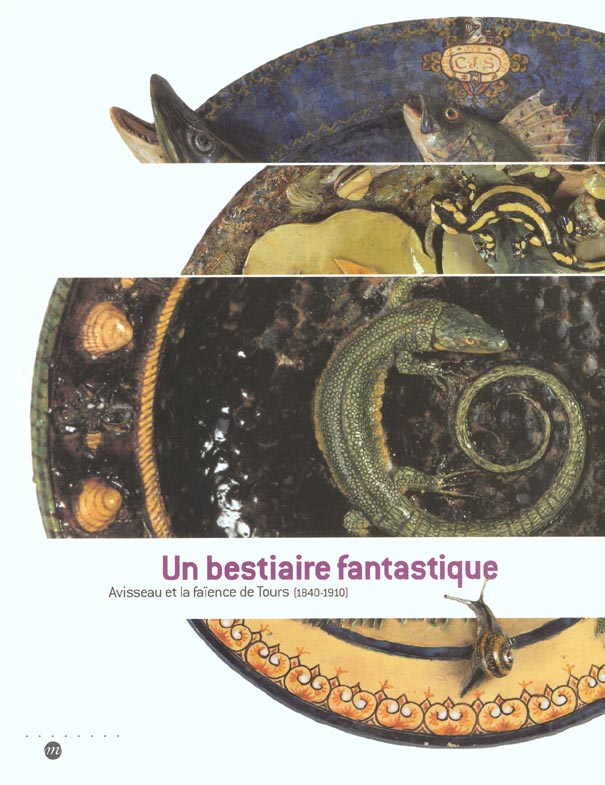 UN BESTIAIRE FANTASTIQUE AVISSEAU ET LA FAIENCE DE TOURS, 1840-1910
