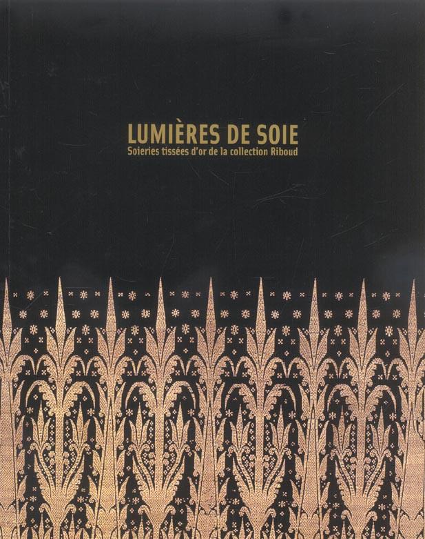 LUMIERES DE SOIE - SOIERIES TISSEES D OR DE LA COLLECTION RIBOUD