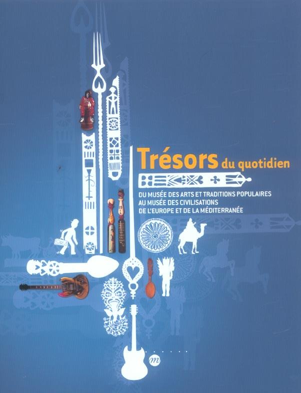 TRESORS DU QUOTIDIEN - DU MUSEE DES ARTS ET TRADITIONS POPULAIRES AU MUSEE DES