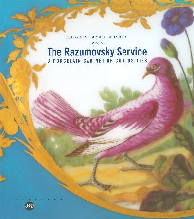 THE RAZUMOVSKY SERVICE - A PORCELAIN CABINET OF CURIOSITIES (ANGLAIS) - THE GREAT SEVRES SERVICES